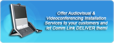Offer Audiovisual and Video Conferencing Installation Services to your customers and let Comm Link Deliver them!